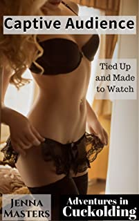 Captive Audience: Tied up and Made to Watch (Adventures in Cuckolding Book 10)