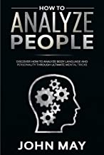 how to analyze people: DISCOVER HOW TO ANALYZE BODY LANGUAGE AND PERSONALITY THROUGH ULTIMATE MENTAL TRICKS (English Edition)