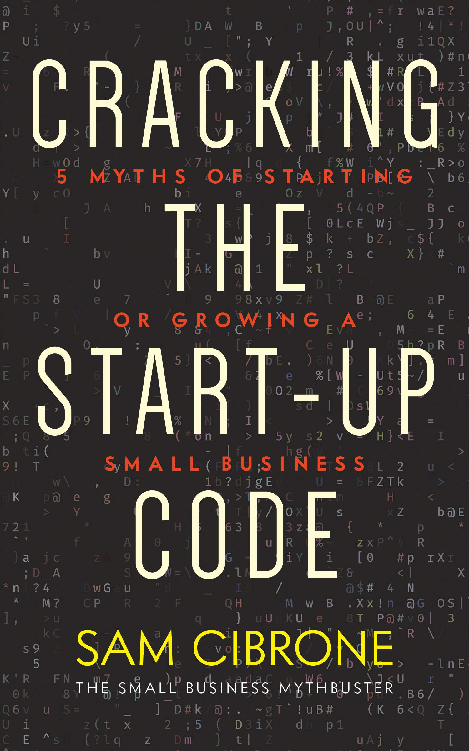 Cracking the Start-Up Code: 5 Myths of Starting or Growing a Small Business