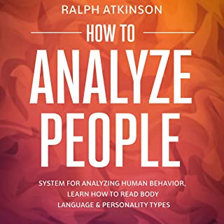 How to Analyze People: System for Analyzing Human Behavior, Learn How to Read Body Language and Personality Types