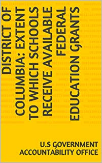 District of Columbia: Extent to Which Schools Receive Available Federal Education Grants (English Edition)