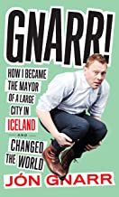 Gnarr: How I Became the Mayor of a Large City in Iceland and Changed the World (English Edition)