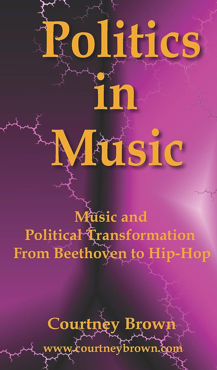 連想他の日目的Politics In Music: Music and Political Transformation From Beethoven to Hip-Hop (English Edition)