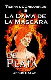 LA DAMA DE LA MÁSCARA DE PLATA (Tierra de Unicornios nº 3) (Spanish Edition)