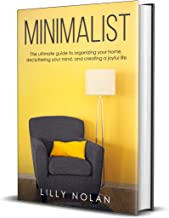 Minimalist: The ultimate guide to organizing your home, decluttering your mind, and creating a joyful life