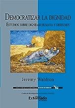 Democratizar la dignidad : estudios sobre dignidad humana y derechos (Spanish Edition)