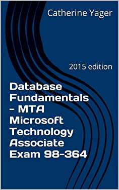 Database Fundamentals - MTA Microsoft Technology Associate Exam 98-364: 2015 edition