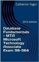 Database Fundamentals - MTA Microsoft Technology Associate Exam 98-364: 2015 edition