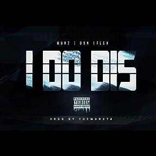 I Do Dis (feat. Munz, Don & Flex) [Explicit]