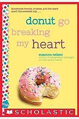 Donut Go Breaking My Heart: A Wish Novel Kindle Edition
