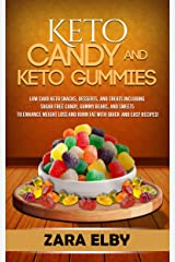 Keto Candy and Keto Gummies: Low Carb Keto Snacks, Desserts, and Treats Including Sugar Free Candy, Gummy Bears, and Sweets To Enhance Weight Loss and Burn Fat With Quick and Easy Recipes! Kindle Edition