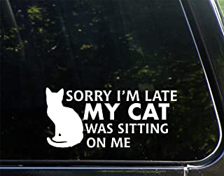 Sorry I'm Late My Cat Was Sitting On Me - 8-1/4