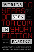 Worlds Seen in Passing: Ten Years of Tor.com Short Fiction (English Edition)