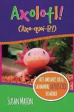 Axolotl! (French): Faits Amusants Sur La Salamandre La Plus Cool Du Monde: Un Livre Avec Images Illustratives Pour Les Pet...