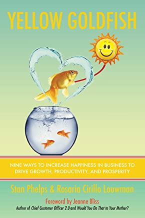Yellow Goldfish: Nine Ways to Increase Happiness in Business to Drive Growth, Productivity, and Prosperity (English Edition)