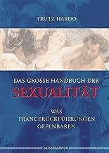 Das grosse Handbuch der Sexualität: Was Trancerückführungen offenbaren (German Edition)