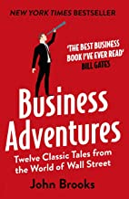 Business Adventures: Twelve Classic Tales from the World of Wall Street: The New York Times bestseller Bill Gates calls 't...