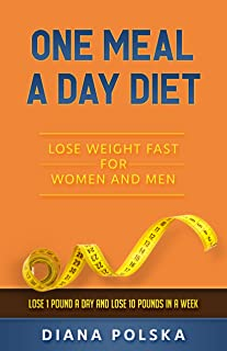 One Meal a Day Diet: Lose Weight Fast for Women and Men - Lose 1 Pound a Day and Lose 10 Pounds in a Week