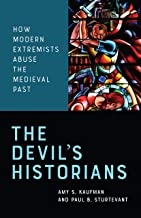 The Devil's Historians: How Modern Extremists Abuse the Medieval Past