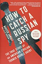 How to Catch a Russian Spy: The True Story of an American Civilian Turned Double Agent
