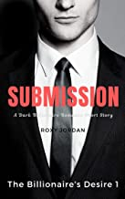Submission: A Dark Billionaire Romance Short Story (The Billionaire's Desire Book 1) (English Edition)