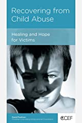 Recovering from Child Abuse: Healing and Hope for Victims Kindle Edition
