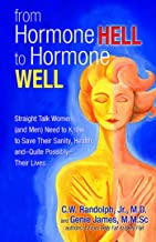 From Hormone Hell to Hormone Well: Straight Talk Women (and Men) Need to Know to Save Their Sanity, Health, and―Quite Possibly―Their Lives