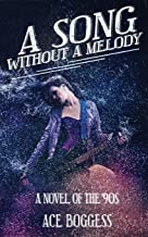 A Song Without a Melody: A novel of the '90s by Ace Boggess