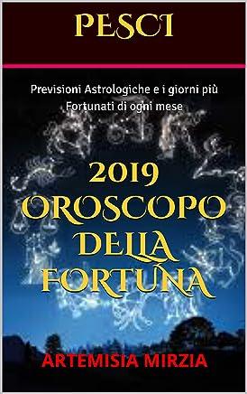 PESCI 2019 Oroscopo della Fortuna: Previsioni Astrologiche e i giorni più Fortunati di ogni mese