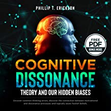 Cognitive Dissonance Theory and Our Hidden Biases: Uncover Common Thinking Errors, Discover the Connection Between Motivational and Dissonance Processes and Logically Assess Foolish Beliefs