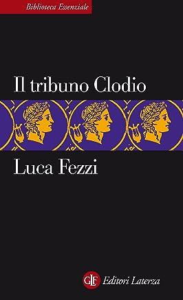 Il tribuno Clodio (Biblioteca essenziale Laterza Vol. 79)