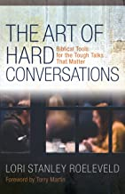 The Art of Hard Conversations: Biblical Tools for the Tough Talks That Matter