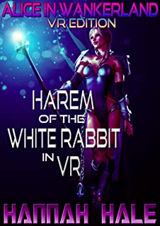 Alice in Wankerland VR Edition: Harem of the White Rabbit in VR (GameLit/LitRPG/Fantasy Fairy Tale in Virtual Reality) (Wicked Fairy Tales Quest Book 2)