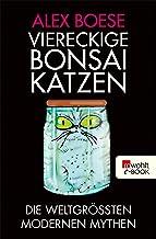 Viereckige Bonsai-Katzen: Die weltgrößten modernen Mythen (German Edition)