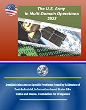The U.S. Army in Multi-Domain Operations 2028: Detailed Solutions to Specific Problems Posed by Militaries of Post-Industrial, Information-based States Like China and Russia, Foundation for Wargames