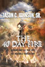 The 40 Day Fire: Burning Away All That Does Not Resemble Your Destiny