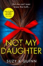 Not My Daughter: An absolutely gripping psychological thriller with a heart-pounding twist
