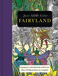 Fairyland: Gorgeous coloring books with more than 120 illustrations to complete (Just Add Color)