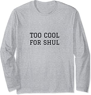 Too Cool For Shul Jewish Back ToSchool Hebrew School Dropout Long Sleeve T-Shirt