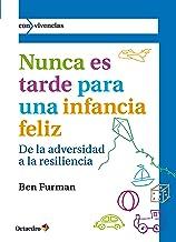 Nunca es tarde para una infancia feliz: De la adversidad a la resiliencia (Con vivencias) (Spanish Edition)