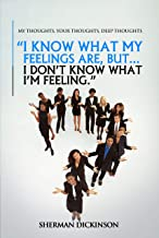 I know what my feelings are, but I don't know what I'm feeling.: My Thoughts,Your Thoughts,Deep Thoughts (English Edition)