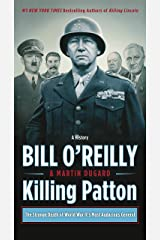 Killing Patton: The Strange Death of World War II's Most Audacious General (Bill O'Reilly's Killing Series) Kindle Edition