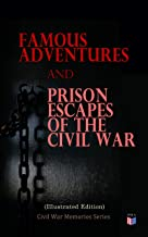Famous Adventures and Prison Escapes of the Civil War (Illustrated Edition): Civil War Memories Series