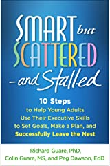 Smart but Scattered--and Stalled: 10 Steps to Help Young Adults Use Their Executive Skills to Set Goals, Make a Plan, and Successfully Leave the Nest Kindle Edition
