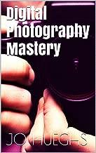 Digital Photography Mastery (Beginner Book 1)