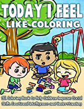 Today I Feel Like Coloring: Dealing With Feelings And The Commotion of Emotions Can Be Overwhelming - A SEL Coloring Book For Parents and Therapists ... Emotional Intelligence and Understanding