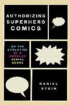 Authorizing Superhero Comics: On the Evolution of a Popular Serial Genre (Studies in Comics and Cartoons)