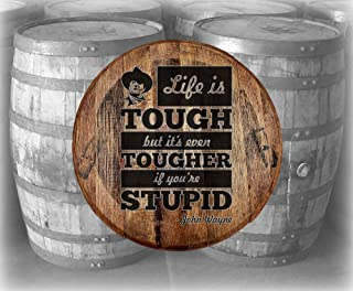 Barrel Top Bar Sign Life is Tough Tougher if Stupid John Wayne Quote Bar Wall Decor Bourbon Whiskey Barrel Lid Gifts for Men