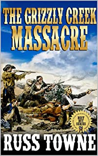 """The Grizzly Creek Massacre: Five Stories of the Wild West: A Western Adventure From The Author """"A Bloody Day In Destiny"""" (Adventures in the Old West Action Series Book 3)"""
