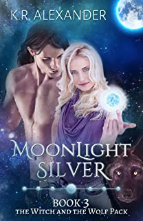 Moonlight Silver: A Reverse Harem Shifter Romance (The Witch and the Wolf Pack Book 3)